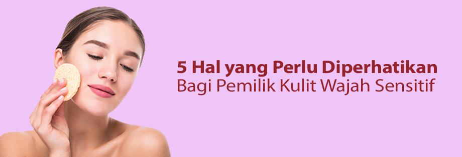 5 Hal Yang Perlu Diperhatikan Bagi Pemilik Kulit Wajah Sensitif K Link Indonesia